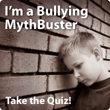 How Much do You Know About Bullying? Take this Quiz to Find Out if You�re a Bullying MythBuster!